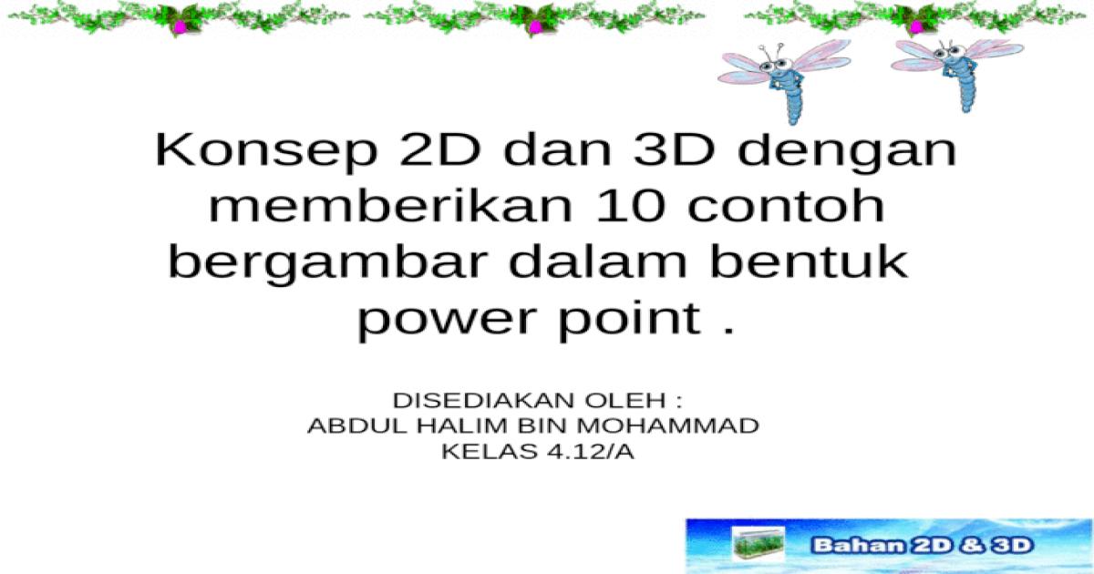 Konsep 2d Dan 3d Dengan Memberikan 10 Contoh Bergambar Dalam Bentuk Power Point Pptx Powerpoint