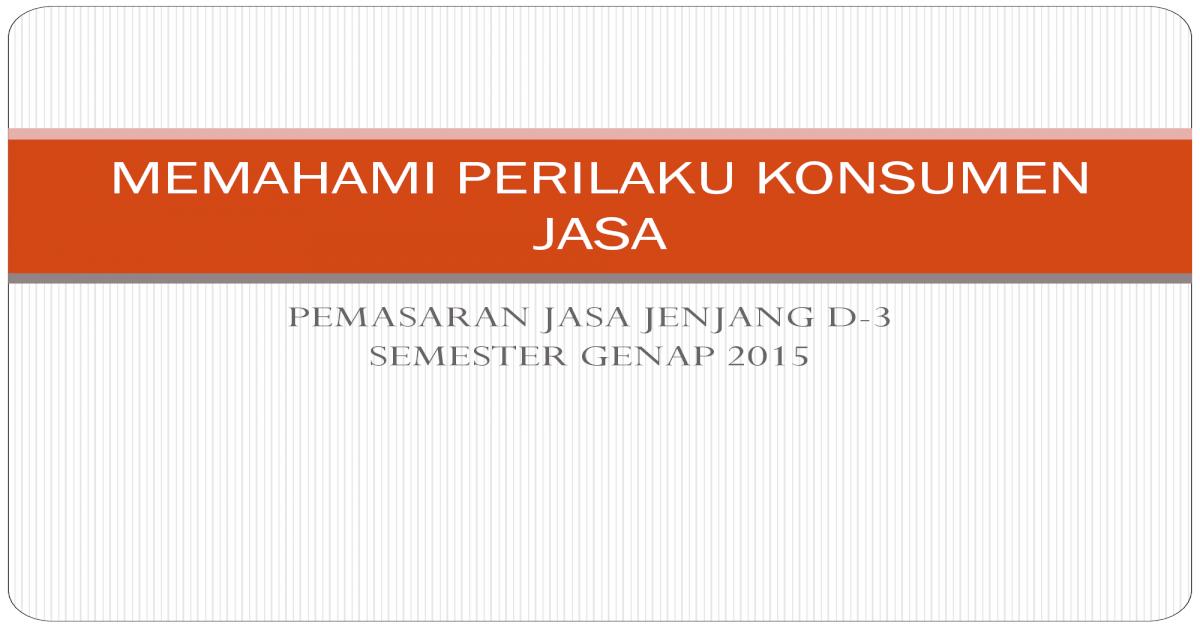 MEMAHAMI PERILAKU KONSUMEN JASA - 3.pdf · peluang pasar